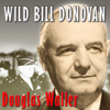 Douglas Waller - Wild Bill Donovan: The Spymaster Who Created the OSS and Modern American Espionage artwork