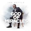 God of Miracles - Joe Mettle