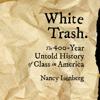 Nancy Isenberg - White Trash: The 400-year Untold History of Class in America  artwork