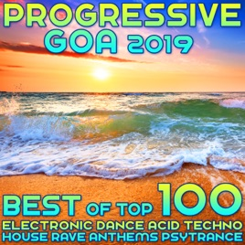‎Progressive Goa 2019 - Best of Top 100 Electronic Dance, Acid Techno,  House Rave Anthems, Psytrance by Various Artists