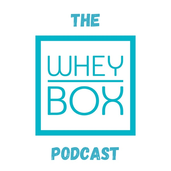 The Whey Box Podcast