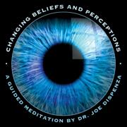 Changing Beliefs and Perceptions - Dr. Joe Dispenza - Dr. Joe Dispenza