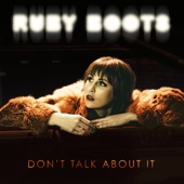 Ruby Boots - Don't Talk About It
