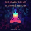 Shamanic Drums Om Chanting Meditation