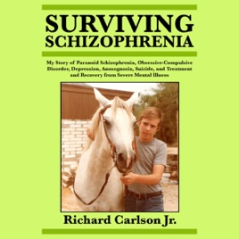 ‎Surviving Schizophrenia: My Story of Paranoid Schizophrenia,  Obsessive-Compulsive Disorder, Depression, Anosognosia, Suicide, and  Treatment and