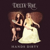 Delta Rae - Hands Dirty