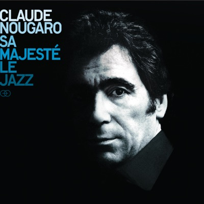 Sa majesté le jazz - Claude Nougaro