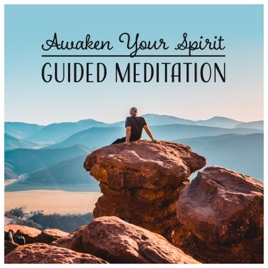 ‎Awaken Your Spirit: Guided Meditation - Clarity, Love, Peace, Health,  Happiness, Connection to Your True Self & Spiritual World by Guided  Meditation