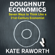 Kate Raworth - Doughnut Economics: Seven Ways to Think Like a 21st-Century Economist (Unabridged)