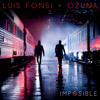 Imposible - Luis Fonsi & Ozuna mp3
