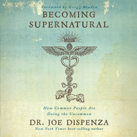 Becoming Supernatural: How Common People Are Doing the Uncommon (Unabridged) audiobook