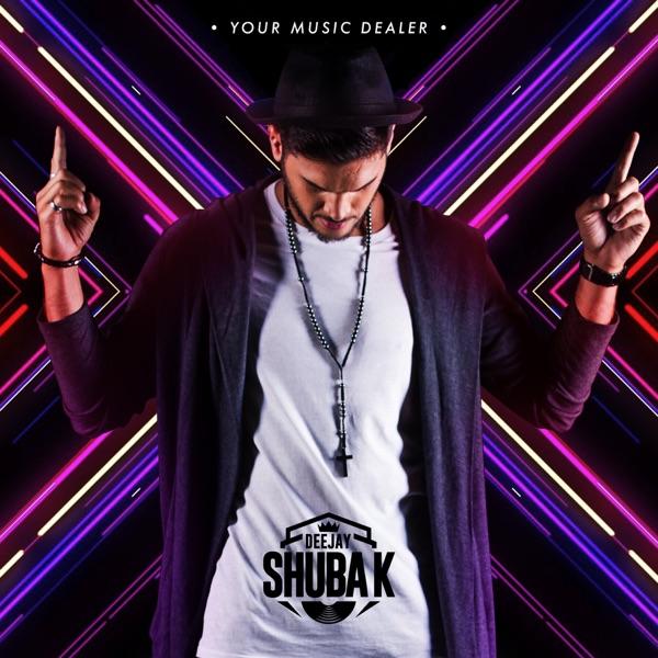 Dj Shuba K - YOUR MUSIC DEALER