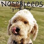 Nosebleeds - Bread for Breakfast