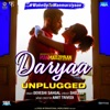 Daryaa Unplugged From Manmarziyaan Single