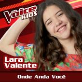 Onde Anda Você (The Voice Brasil Kids 2017)/Lara Valenteジャケット画像
