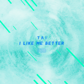 I Like Me Better - Tai