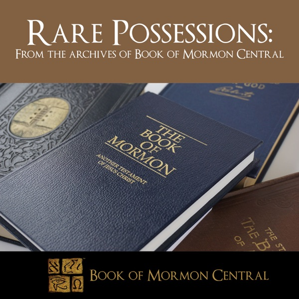 Rare Possessions From The Archives Of Book Mormon Central