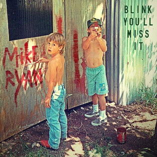 Blink You'll Miss It – Mike Ryan