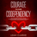 Leah Clarke - Courage to Cure Codependency: Healthy Detachment Strategies to Overcome Jealousy in Relationships, Stop Controlling Others, Boost Your Self Esteem, and Be Codependent No More (Unabridged)