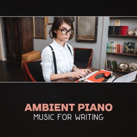 ‎Ambient Piano Music for Writing – Calm Soothing Music, Creative  Inspiration, Mental Renewal, Deep Focus, Clear Your Mind, Music for Reading  &