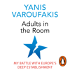 Adults in the Room: My Battle with Europe's Deep Establishment (Unabridged) - Yanis Varoufakis