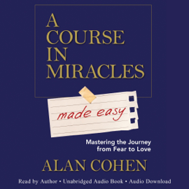 A Course in Miracles Made Easy: Mastering the Journey from Fear to Love (Unabridged) audiobook