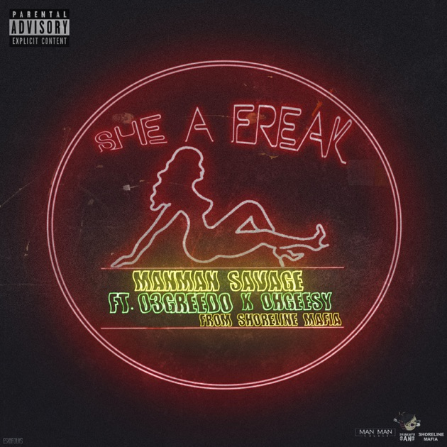 ManMan Savage – She a Freak (feat. Ohgeesy & 03 Greedo) – Single [iTunes Plus M4A] | iplusall.4fullz.com