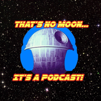 Podcast cover art for THAT'S NO MOON...IT'S A PODCAST! (Star Wars News)
