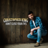 Don't Close Your Eyes - Christopher King