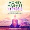 Mindfulness Training - Money Magnet Hypnosis: Manifest Wealth, Money, & Attract Abundance While You Sleep (Original Recording) artwork