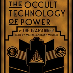 The Occult Technology of Power: The Initiation of the Son of a Finance Capitalist into the Arcane Secrets of Economic and Political Power (Unabridged)