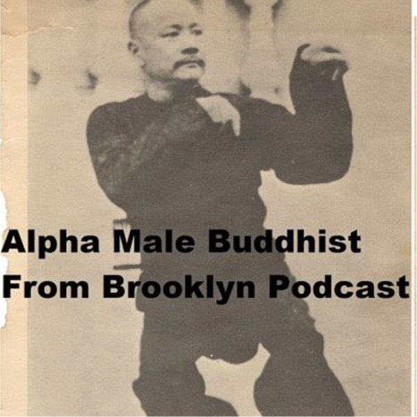 Alpha Male Buddhist From Brooklyn Podcast
