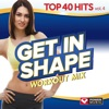 Get In Shape Workout Mix - Top 40 Hits, Vol. 4 (60 Min Non-Stop Workout Mix) [128-132 BPM]