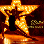 Ballet Dance Music - The Best Ballet Music Ever Made, Ready for the New Year at Ballet Class and Écoles