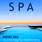 Hotel Spa Music For Spa, Massage, Yoga, Meditation and Wellness - Spa Music - Spa Music