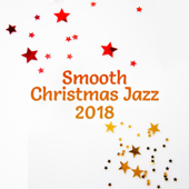 Smooth Christmas Jazz 2018: Full Immersion, Perfect Mood, Happy Holidays, Winter Time, Relaxing Lounge Chill