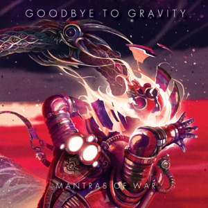 Goodbye to Gravity - Mantras of War
