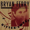 Bitter-Sweet, Bryan Ferry