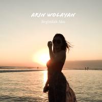 Download musik Arin Wolayan - Beginilah Aku