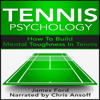 James Ford - Tennis Psychology: How to Build Mental Toughness in Tennis (Unabridged) artwork