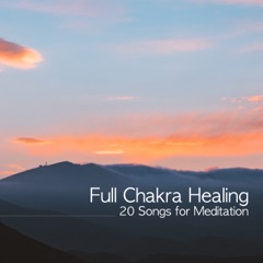 Full Chakra Healing: 20 Songs for Meditation, Super Powerful Self Confidence, 7 Chakras Cleansing