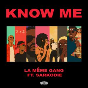La Même Gang - Know Me feat. $pacely, Kiddblack, Kwakubs, Sarkodie, Darkovibes & RJZ
