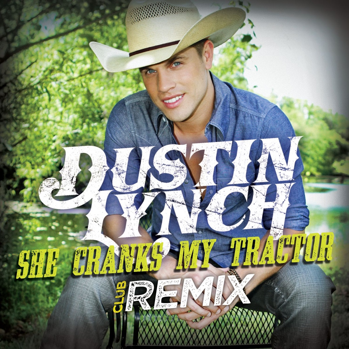 She Cranks My Tractor Club Remix - Single Dustin Lynch CD cover