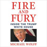 Download Fire and Fury: Inside the Trump White House (Unabridged) Audio Book