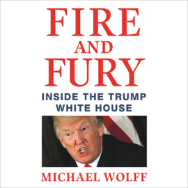 Fire and Fury: Inside the Trump White House (Unabridged) audiobook