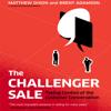 Matthew Dixon & Brent Adamson - The Challenger Sale: Taking Control of the Customer Conversation  artwork