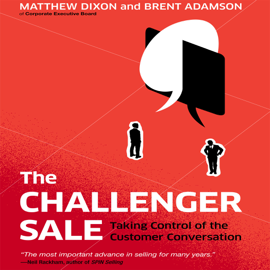 The Challenger Sale: Taking Control of the Customer Conversation audiobook