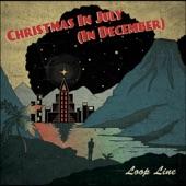 Loop Line - Christmas in July (In December)