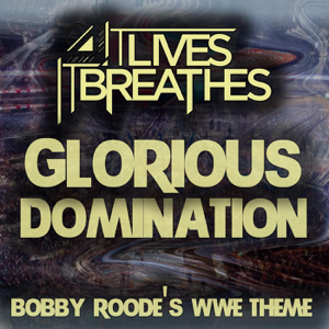 It Lives, It Breathes - Glorious Domination (Bobby Roode's Wwe Theme)