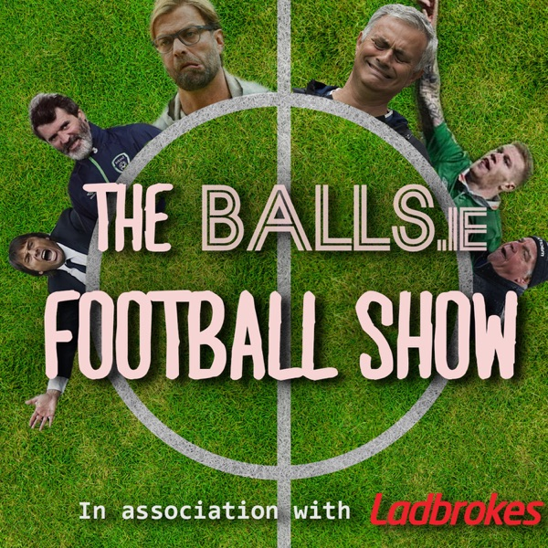 The Football Show from Balls ie - Podcast – Podtail